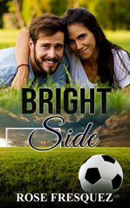 Cover of Rose Fresquez new contemporary Christian romance novel Bright Side